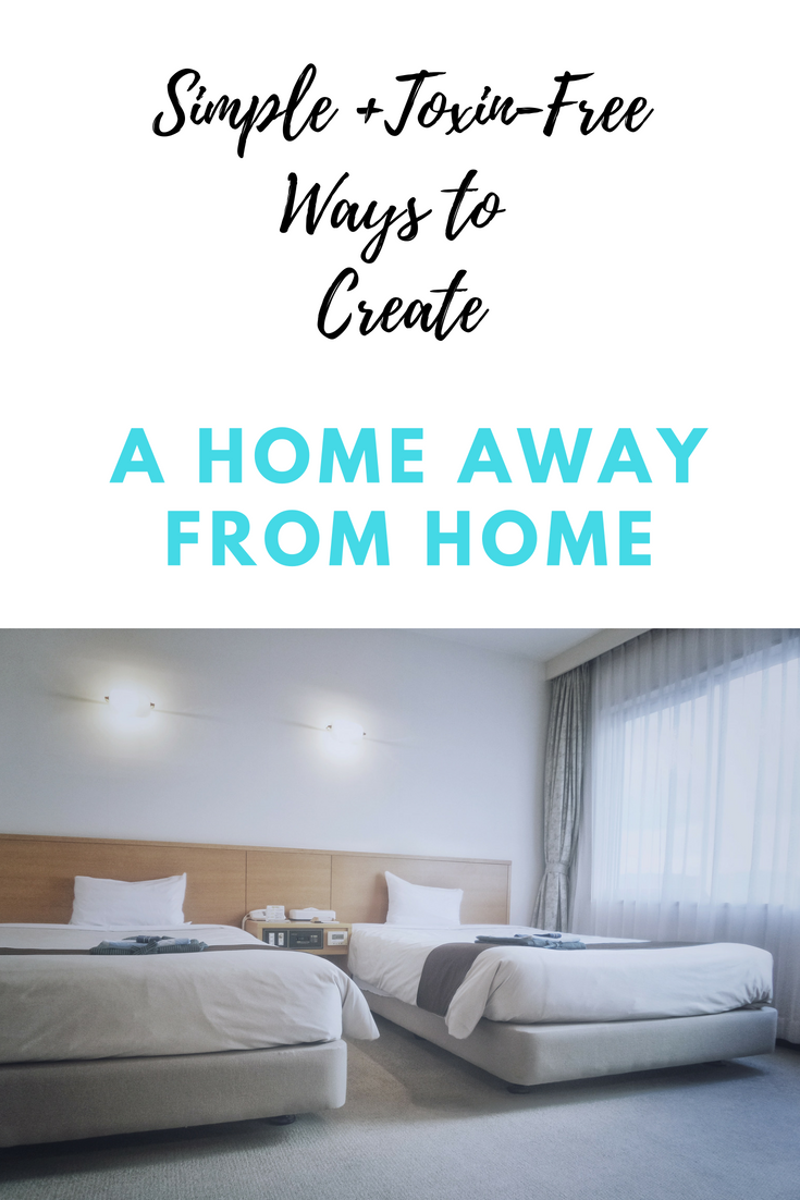 Simple + Toxin-Free Ways to Create a Home Away from Home