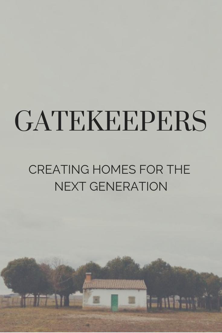 Creating homes for the next generation: Gatekeeprs #graceblossomsblog #toxinfreeliving