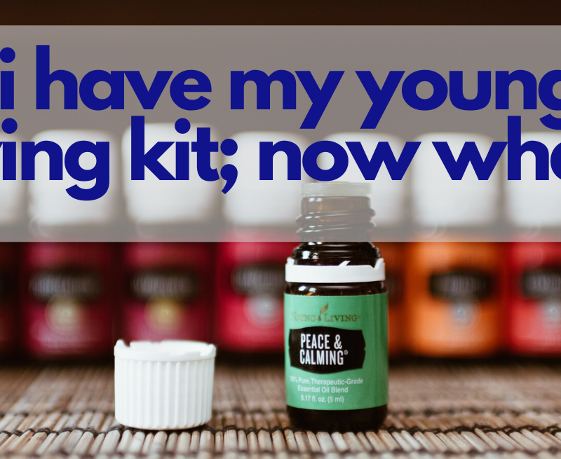 I Have my Young Living Premium Starter Kit, Now What?