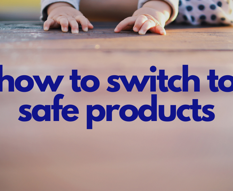 How to Switch to Safe Products