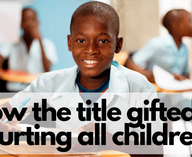 How the Title Gifted is Hurting All Children