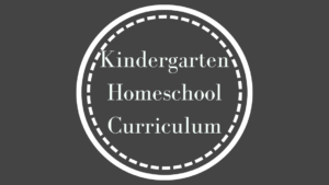 A Kindergarten Homeschool curriculum focusing on laid-back, kid-centered lessons that makes room for both books and hands-on experiences.