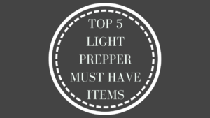 Top 5 Prepper Must Haves