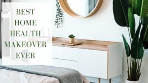 Best Home Health Makeover EVER