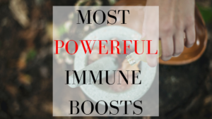 Most Powerful Immune Boosts