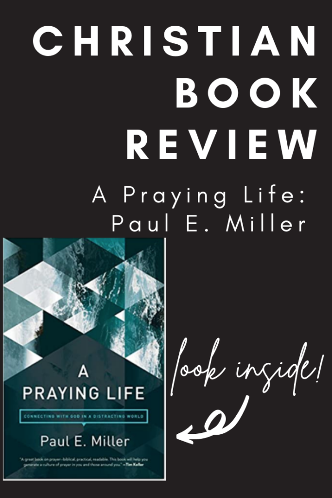 In this Christian book review: A Praying Life by Paul E. Miller, we look into each section, so you can see why it should be your next read!