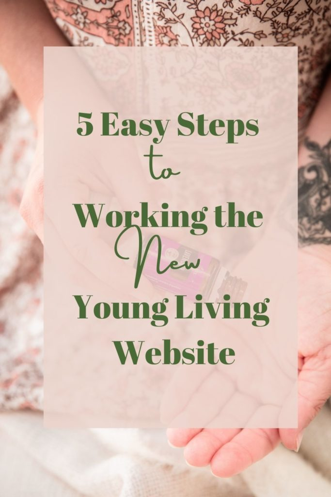 5 Easy Steps to Working the New Young Living Website